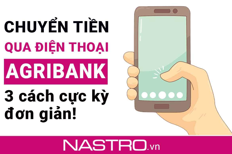 [Hướng dẫn] 3 Cách chuyển tiền qua điện thoại Agribank 2021.