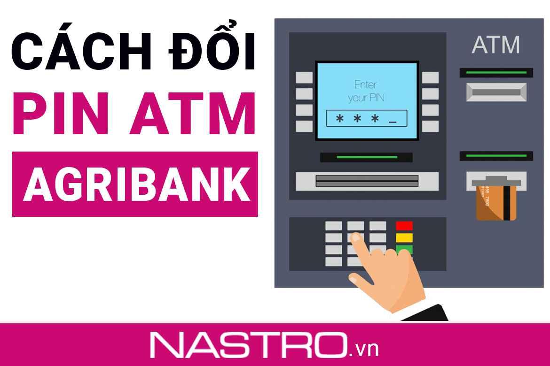 [Hướng dẫn] Cách đỗi mã PIN thẻ ATM Agribank nhanh, miễn phí!