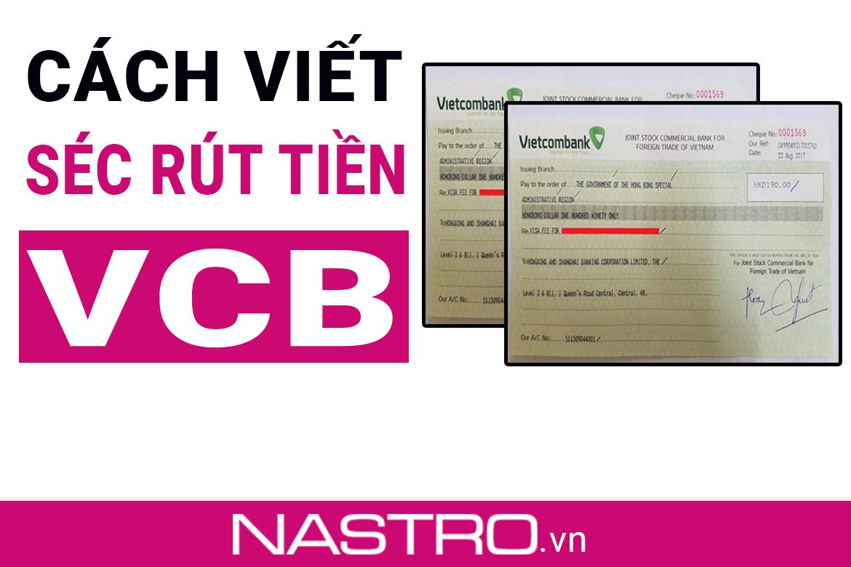 [Bí quyết] Cách viết séc rút tiền mặt ngân hàng Vietcombank!