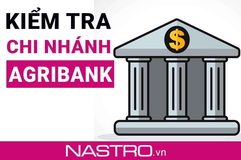 TOP+4 Cách kiểm tra chi nhánh ngân hàng Agribank mới nhất.
