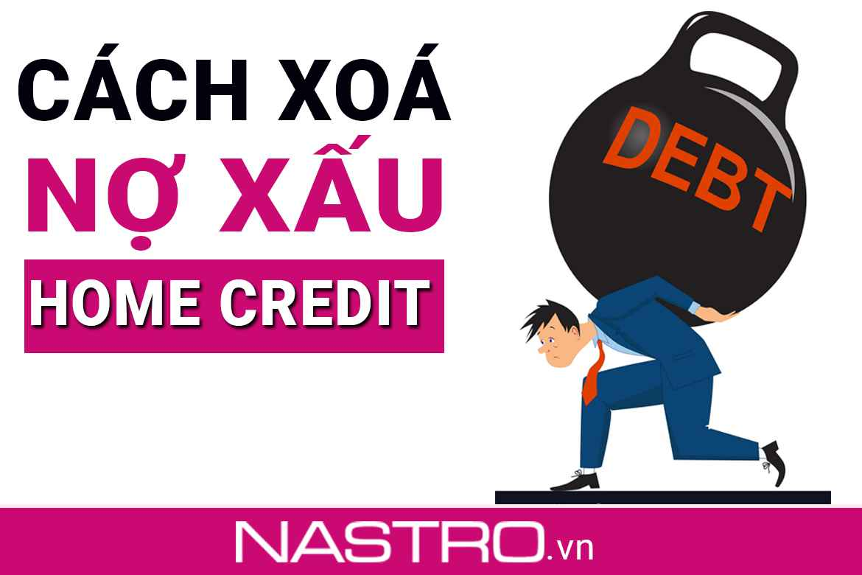 Nợ xấu Home Credit: Cách kiểm tra, xoá ngay kể cả nợ nhóm 5