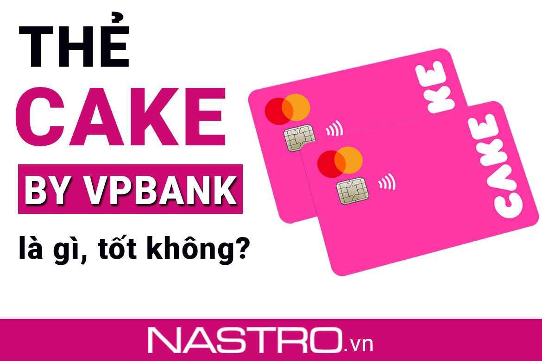 [Hướng dẫn] Thẻ Cake by VPBank là gì: Cách đăng ký, sử dụng.