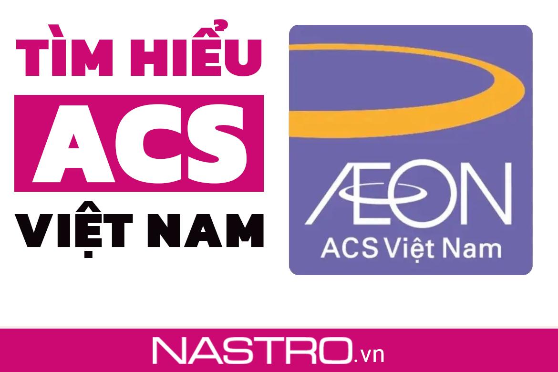ACS Việt Nam là gì: Có hộ trỡ vay trả góp tiền mặt không?