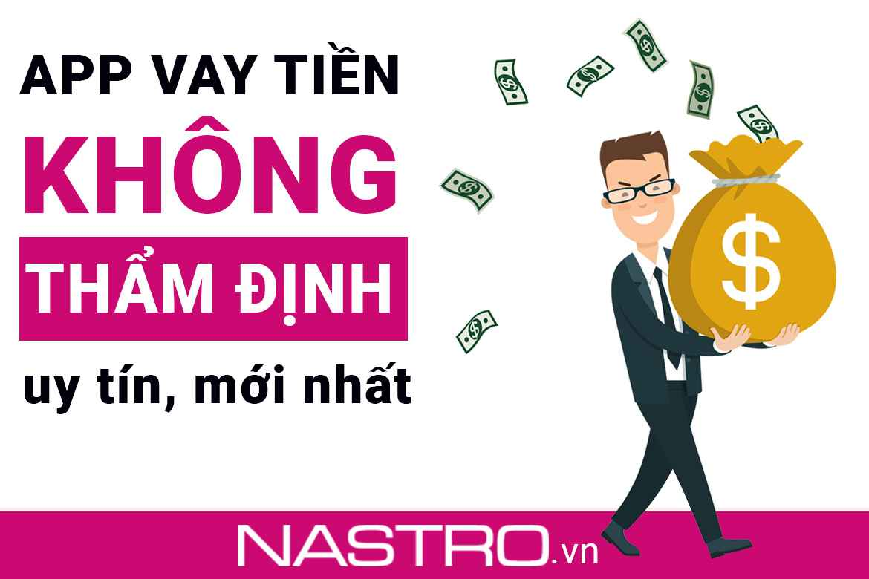 TOP+5 Các app vay tiền không thẩm định, duyệt 100% AUTO!
