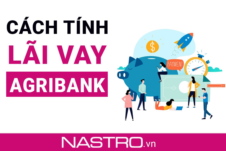 [Cập nhật] Cách tính lãi suất vay ngân hàng Agribank