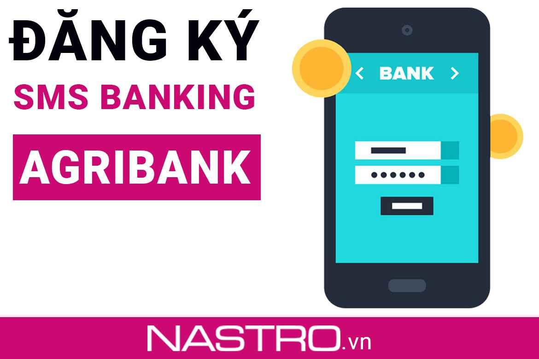 TOP+3 Cách đăng ký SMS Banking Agribank cập nhật mới 2021.