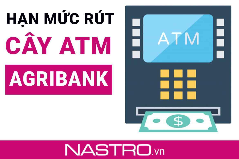 [Cập nhật] Hạn mức rút tiền ATM Agribank mới nhất 2021.