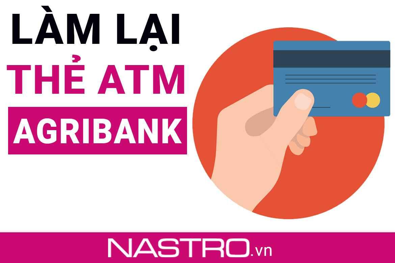 [Hướng dẫn] Quy trình làm lại thẻ ATM Agribank mới 2021.