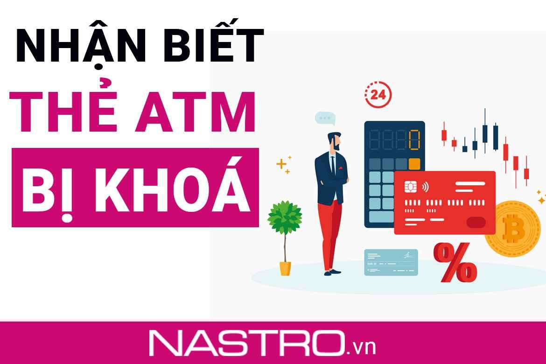 [Khắc phục] 6 Nguyên nhân: làm sao biết thẻ ATM bị khóa?