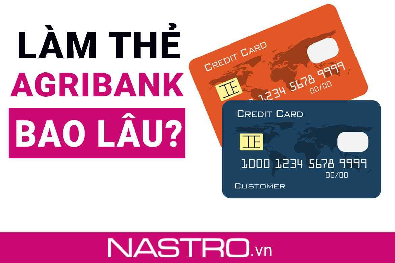 [Hướng dẫn] Cách làm thẻ Agribank mất bao lâu, quy trình mở?