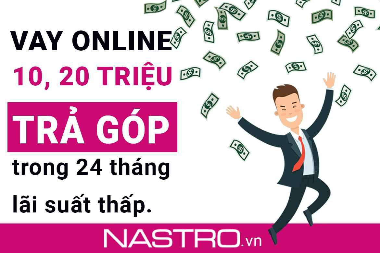 TOP+ 5 Vay 10, 20 triệu trả góp 24 tháng uy tín, mới 2021.