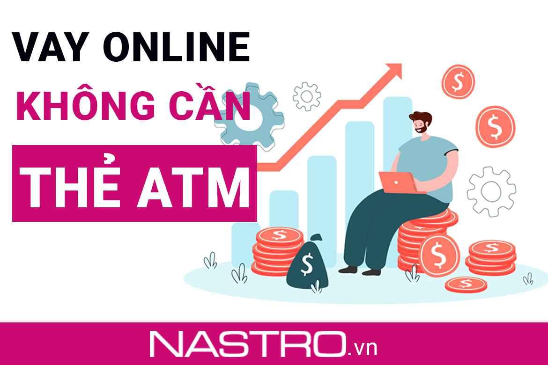 TOP+5 Vay tiền không cần thẻ ATM, tài khoản ngân hàng.