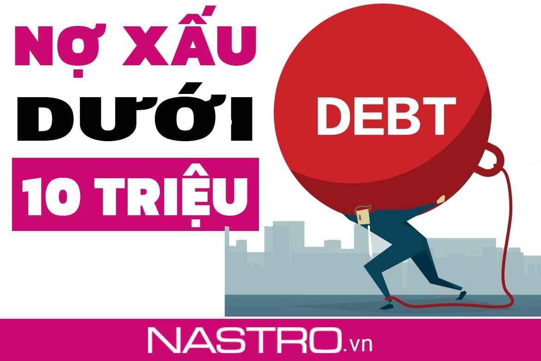 Nợ xấu nhóm 5 dưới 10 triệu: Kiểm tra nợ xấu dưới 10 triệu.