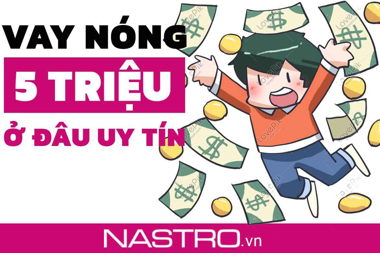TOP+10 Cho vay nóng 5 triệu nhanh, uy tín không thẩm định.